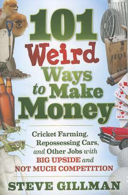 101 Weird Ways to Make Money By Gillman, Steve