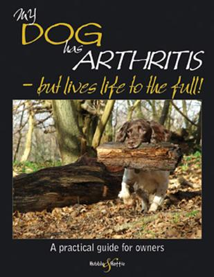 My Dog Has Arthritis - But Lives Life to the Full! By Carrick, Gill